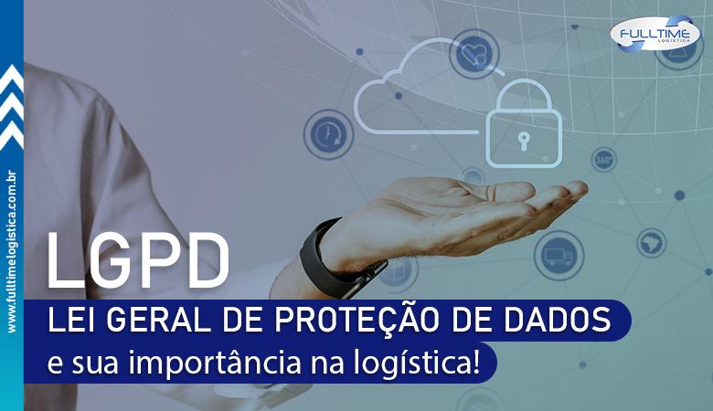 Lei Geral de Proteção de Dados (LGPD) e sua importância na logística